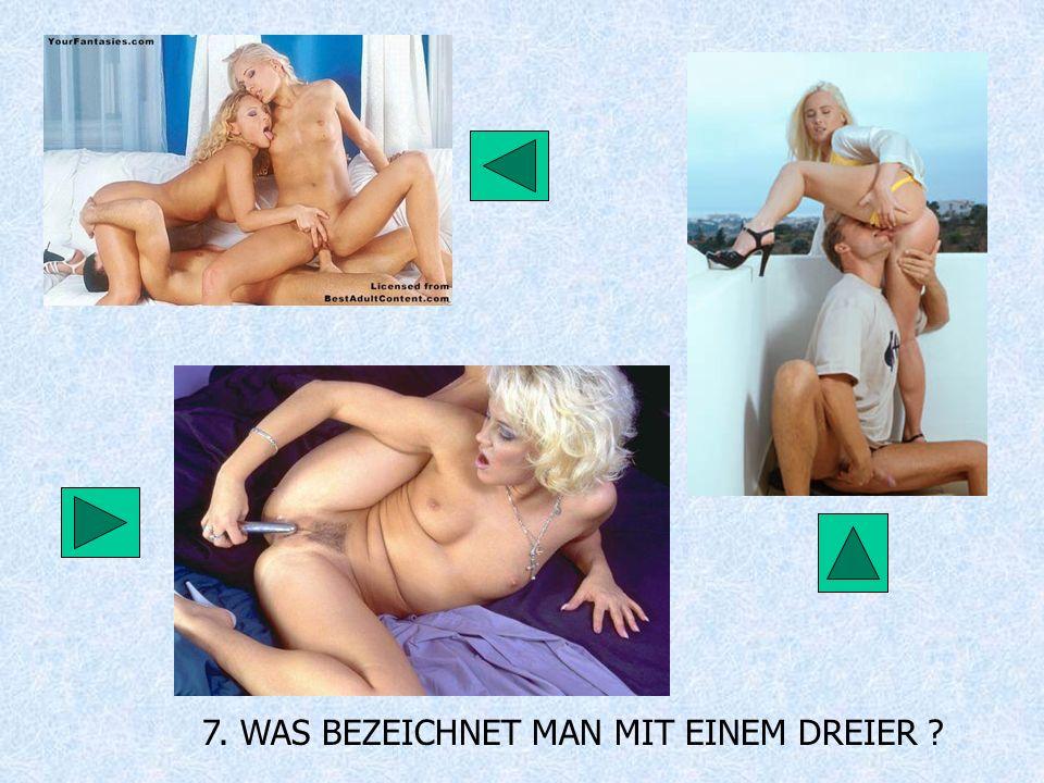 7. WAS BEZEICHNET MAN MIT EINEM DREIER ?