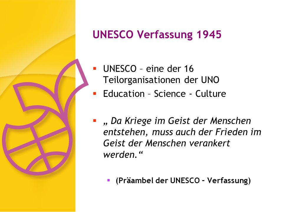 UNESCO Verfassung 1945 UNESCO – eine der 16 Teilorganisationen der UNO Education – Science - Culture Da Kriege im Geist der Menschen entstehen, muss auch der Frieden im Geist der Menschen verankert werden.