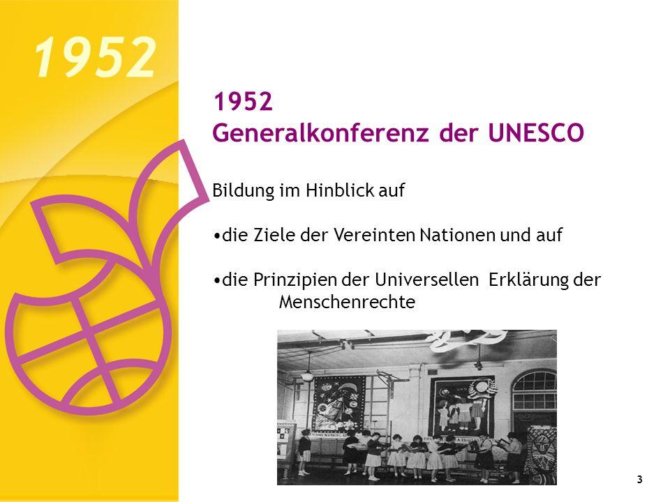 3 1952 Generalkonferenz der UNESCO Bildung im Hinblick auf die Ziele der Vereinten Nationen und auf die Prinzipien der Universellen Erklärung der Mens