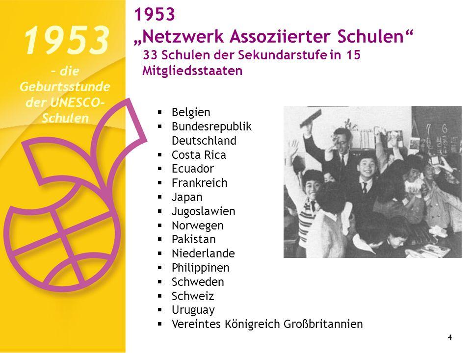 4 1953 Netzwerk Assoziierter Schulen 33 Schulen der Sekundarstufe in 15 Mitgliedsstaaten 1953 – die Geburtsstunde der UNESCO- Schulen Belgien Bundesre