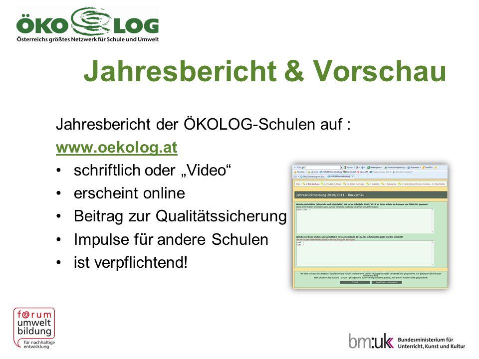 Jahresbericht & Vorschau Jahresbericht der ÖKOLOG-Schulen auf : www.oekolog.at schriftlich oder Video erscheint online Beitrag zur Qualitätssicherung Impulse für andere Schulen ist verpflichtend!