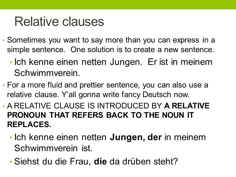 Relative clauses Sometimes you want to say more than you can express in a simple sentence.