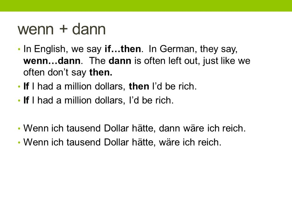 wenn + dann In English, we say if…then. In German, they say, wenn…dann.