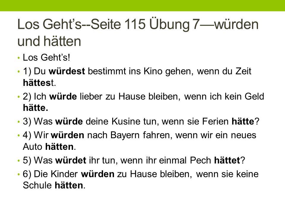 Los Gehts--Seite 115 Übung 7würden und hätten Los Gehts.