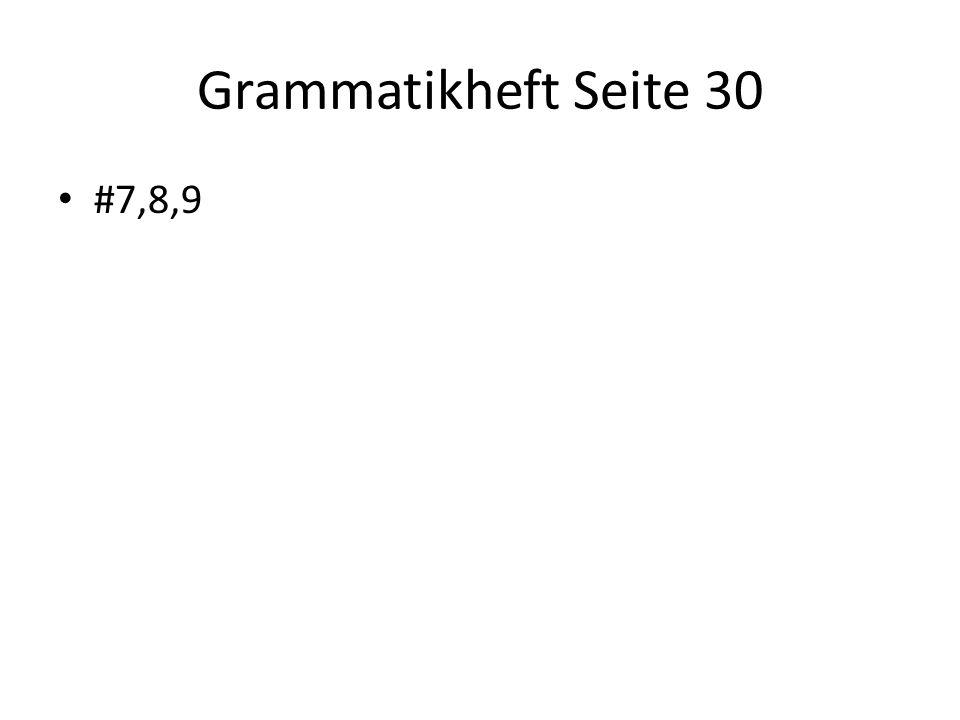 Grammatikheft Seite 30 #7,8,9