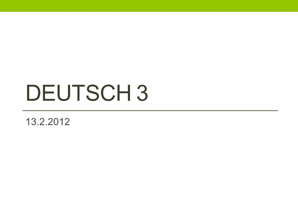 DEUTSCH 3 13.2.2012