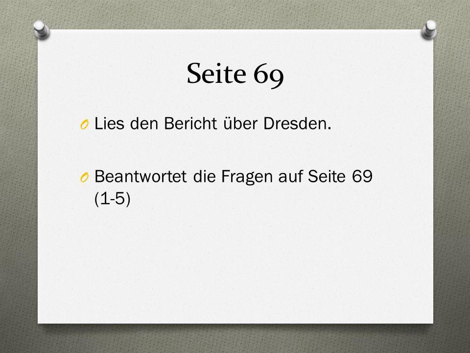 Seite 69 O Lies den Bericht über Dresden. O Beantwortet die Fragen auf Seite 69 (1-5)