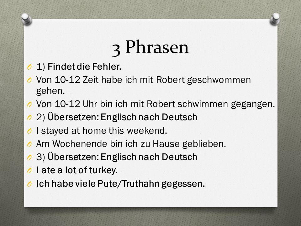 3 Phrasen O 1) Findet die Fehler. O Von 10-12 Zeit habe ich mit Robert geschwommen gehen.