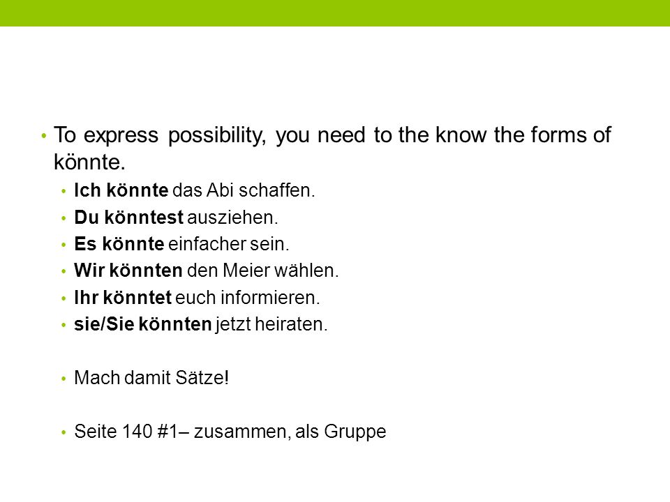 To express possibility, you need to the know the forms of könnte.