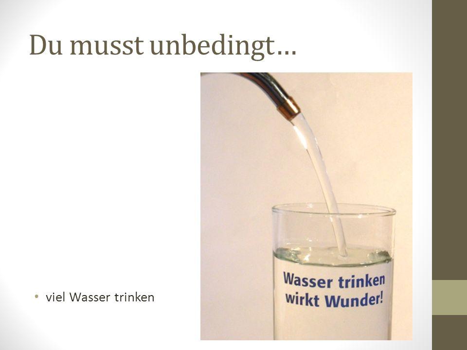 Du musst unbedingt… viel Wasser trinken