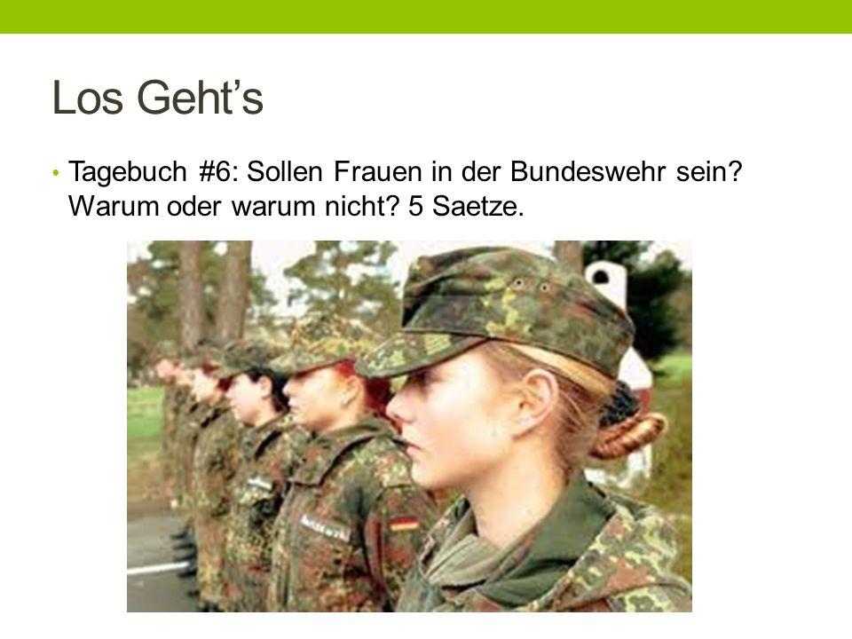 Los Gehts Tagebuch #6: Sollen Frauen in der Bundeswehr sein Warum oder warum nicht 5 Saetze.