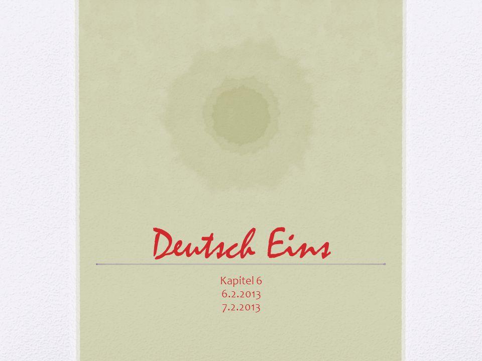 Deutsch Eins Kapitel 6 6.2.2013 7.2.2013