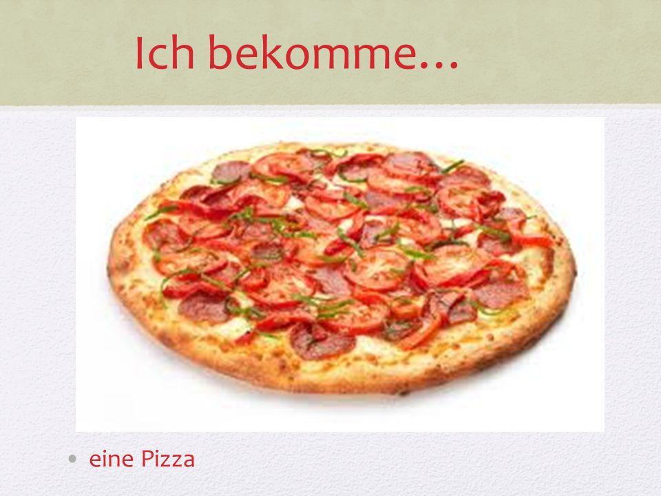 Ich bekomme… eine Pizza