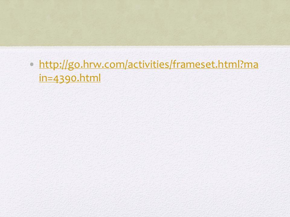 http://go.hrw.com/activities/frameset.html?ma in=4390.htmlhttp://go.hrw.com/activities/frameset.html?ma in=4390.html