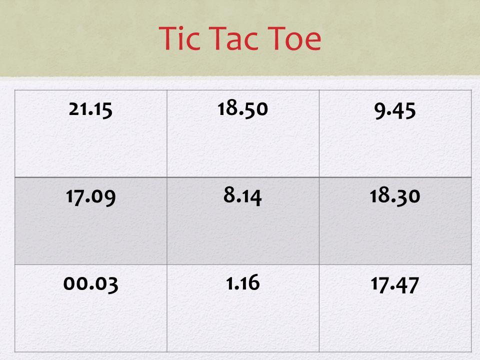 Tic Tac Toe 21.1518.509.45 17.098.1418.30 00.031.1617.47