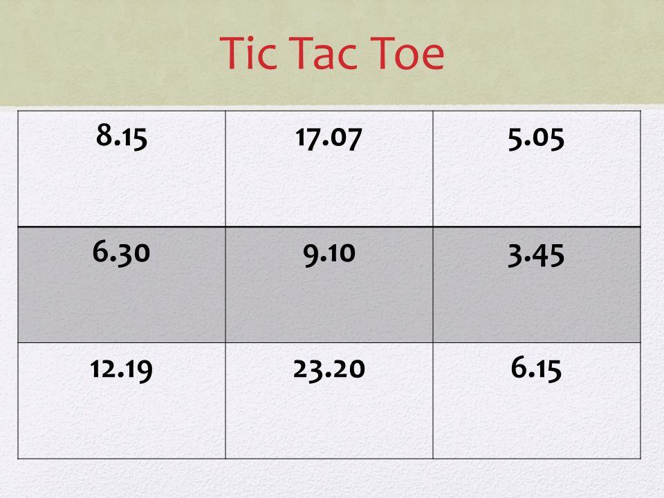 Tic Tac Toe 8.1517.075.05 6.309.103.45 12.1923.206.15