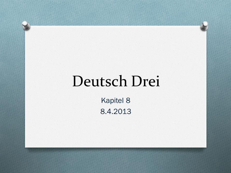 Deutsch Drei Kapitel 8 8.4.2013