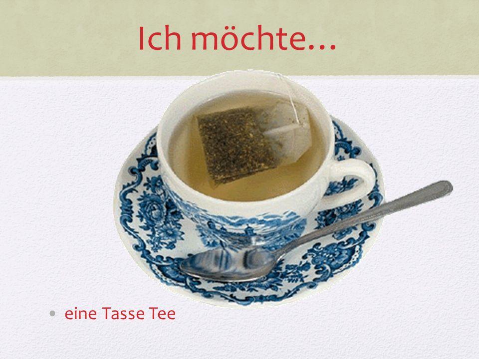 Ich möchte… eine Tasse Tee