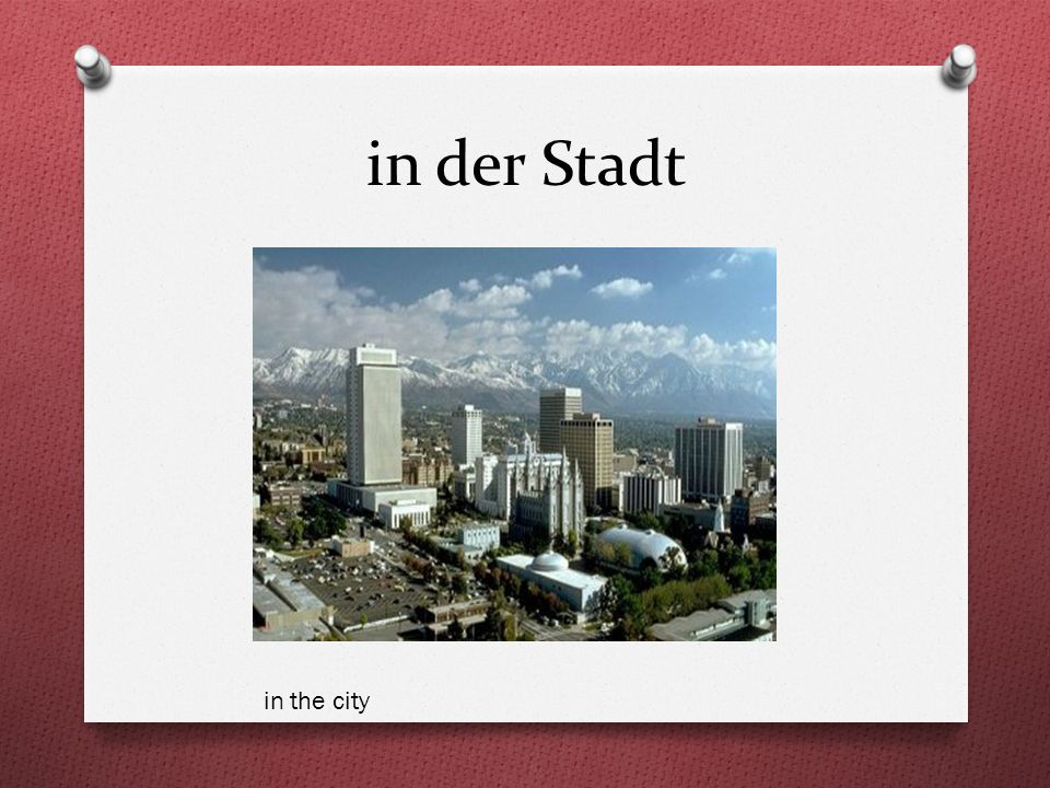in der Stadt in the city