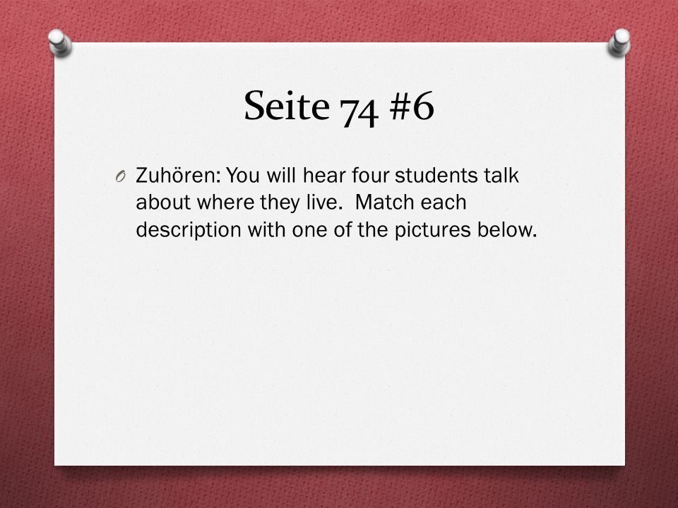 Seite 74 #6 O Zuhören: You will hear four students talk about where they live.