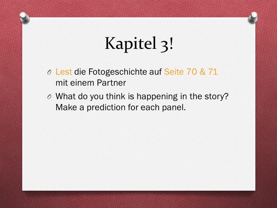 Kapitel 3! O Lest die Fotogeschichte auf Seite 70 & 71 mit einem Partner O What do you think is happening in the story? Make a prediction for each pan
