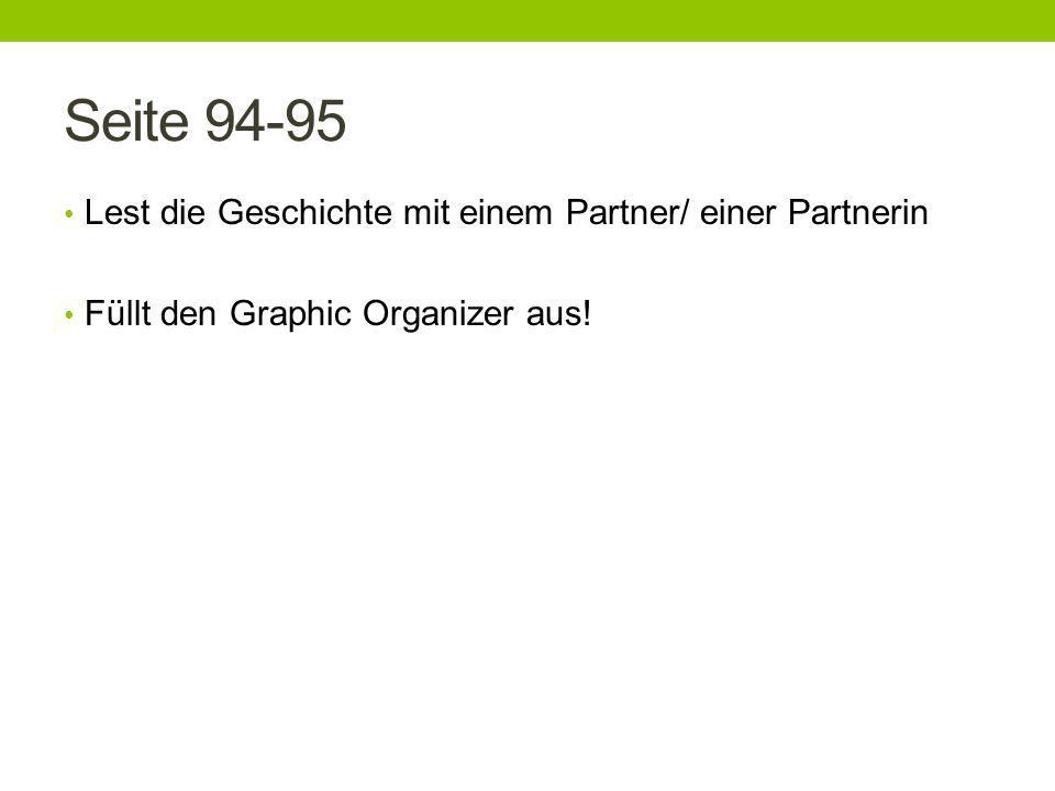 Seite 94-95 Lest die Geschichte mit einem Partner/ einer Partnerin Füllt den Graphic Organizer aus!