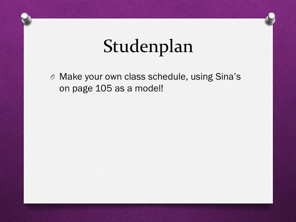 Studenplan O Make your own class schedule, using Sinas on page 105 as a model!
