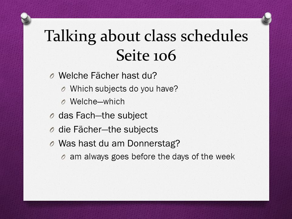 Talking about class schedules Seite 106 O Welche Fächer hast du.