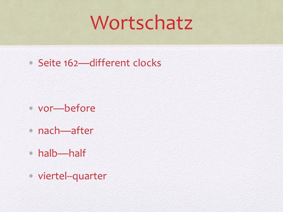 Wortschatz Seite 162different clocks vorbefore nachafter halbhalf viertel--quarter