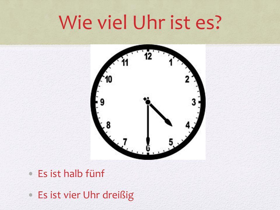 Wie viel Uhr ist es? Es ist halb fünf Es ist vier Uhr dreißig