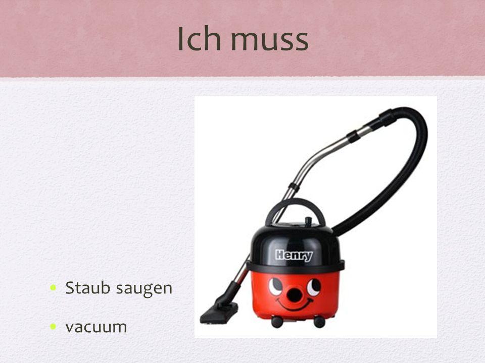 Ich muss Staub saugen vacuum