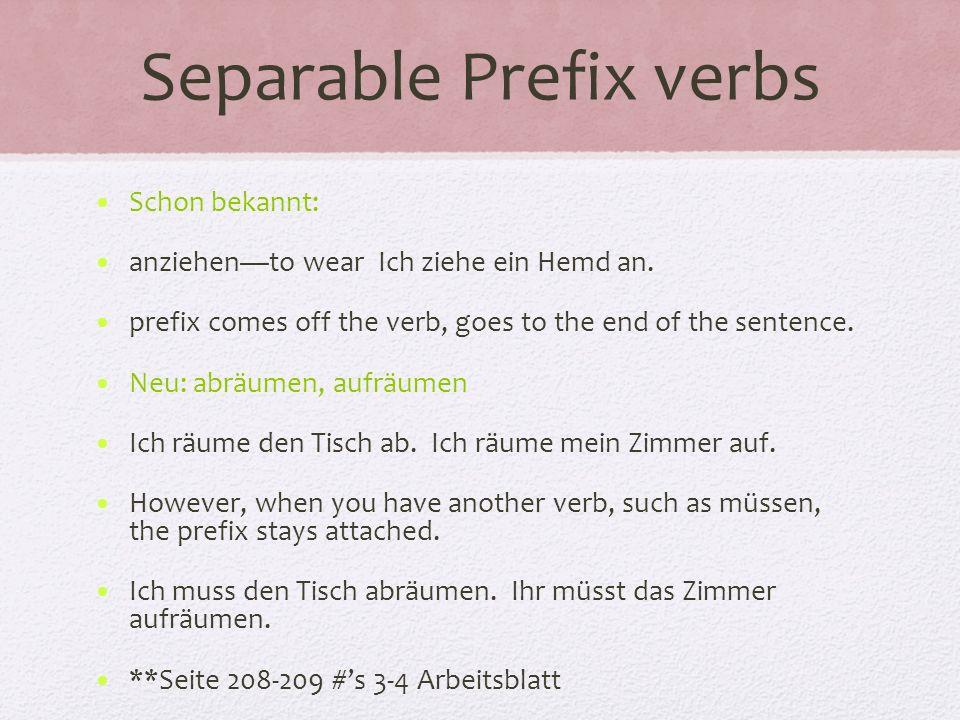 Separable Prefix verbs Schon bekannt: anziehento wear Ich ziehe ein Hemd an.