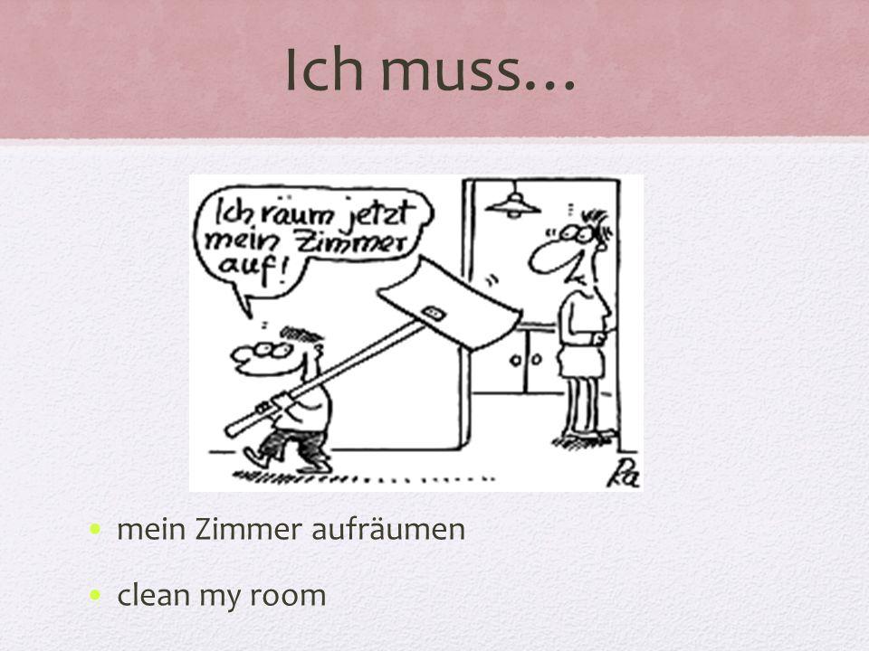 Ich muss… mein Zimmer aufräumen clean my room