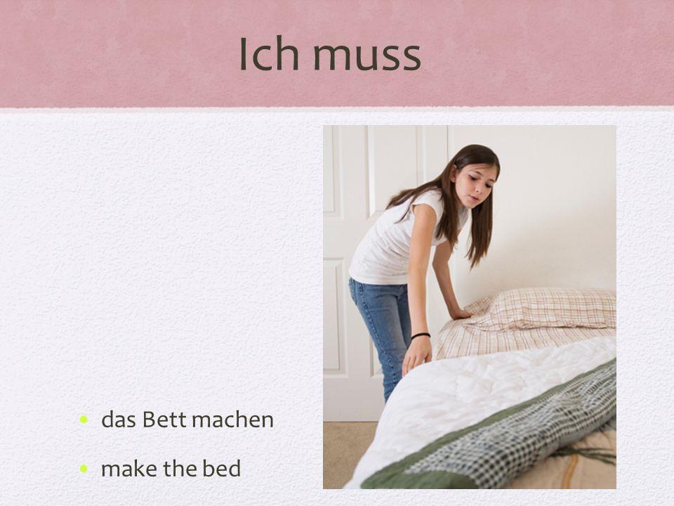Ich muss das Bett machen make the bed