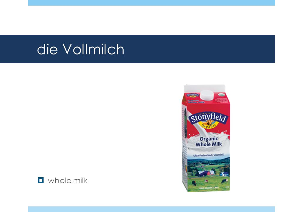 die Vollmilch whole milk