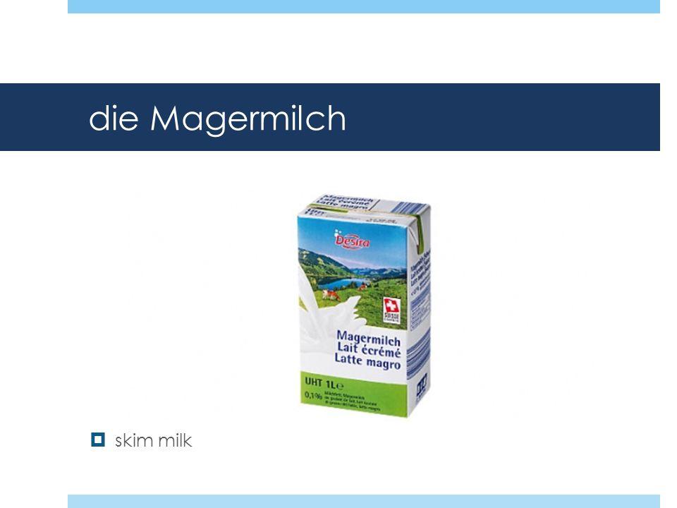 die Magermilch skim milk