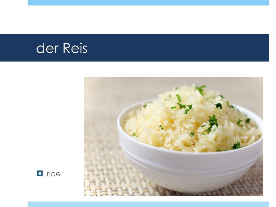 der Reis rice