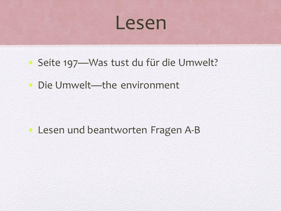 Lesen Seite 197Was tust du für die Umwelt? Die Umweltthe environment Lesen und beantworten Fragen A-B