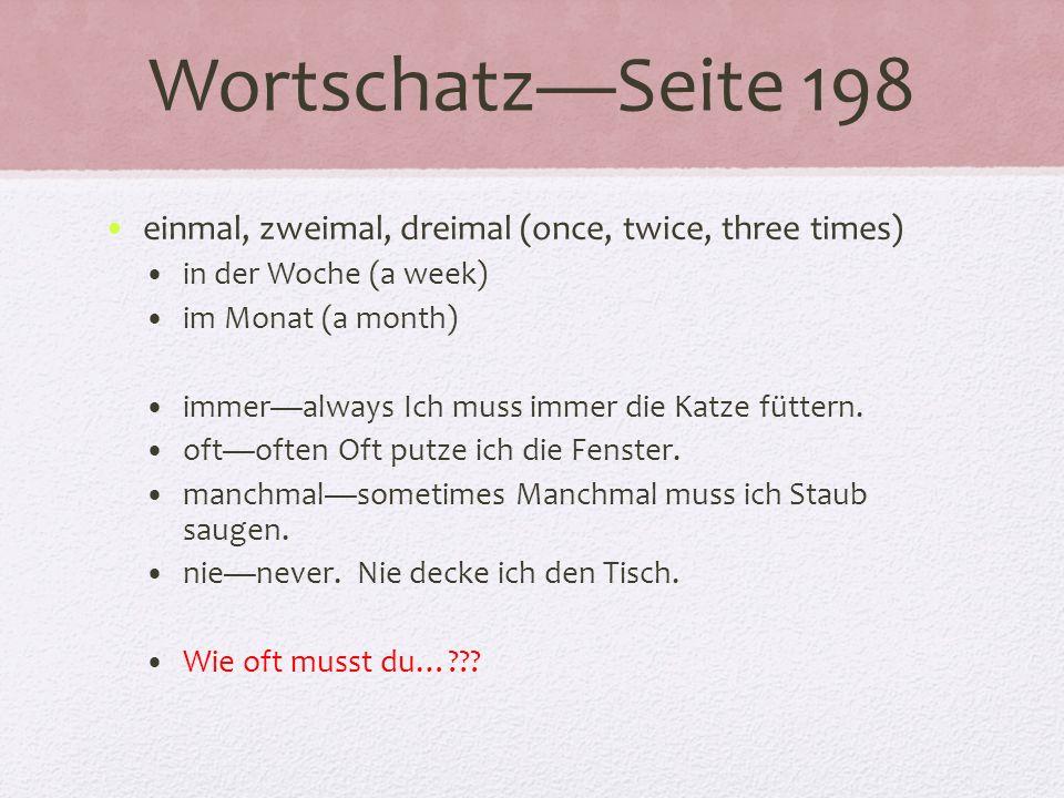 WortschatzSeite 198 einmal, zweimal, dreimal (once, twice, three times) in der Woche (a week) im Monat (a month) immeralways Ich muss immer die Katze