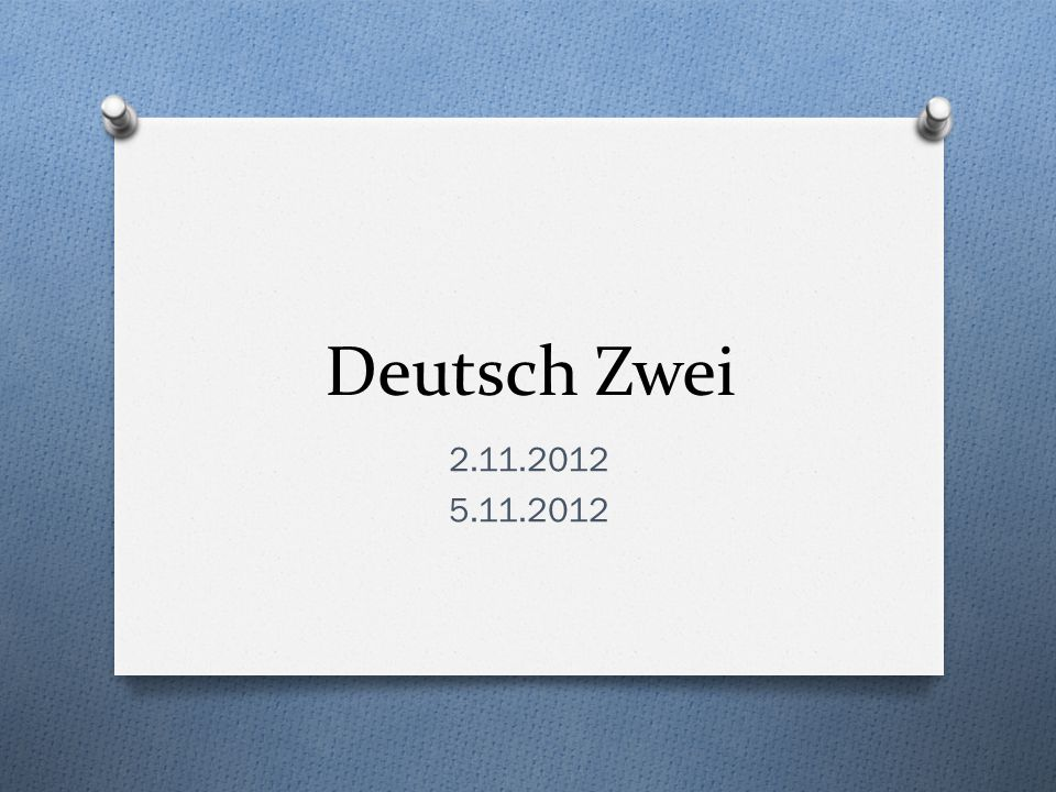 Deutsch Zwei 2.11.2012 5.11.2012
