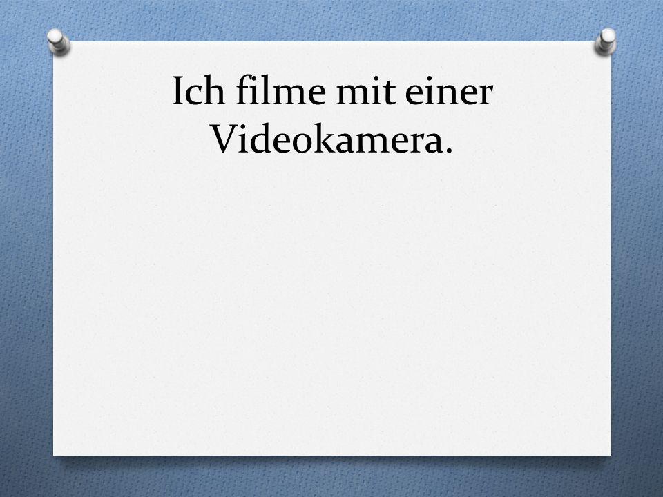 Ich filme mit einer Videokamera.