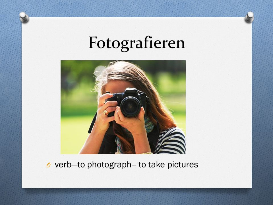 Fotografieren O verbto photograph– to take pictures