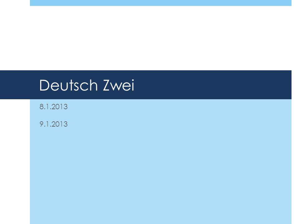 Deutsch Zwei 8.1.2013 9.1.2013
