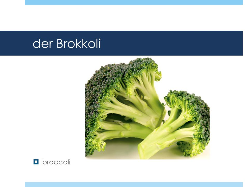 der Brokkoli broccoli