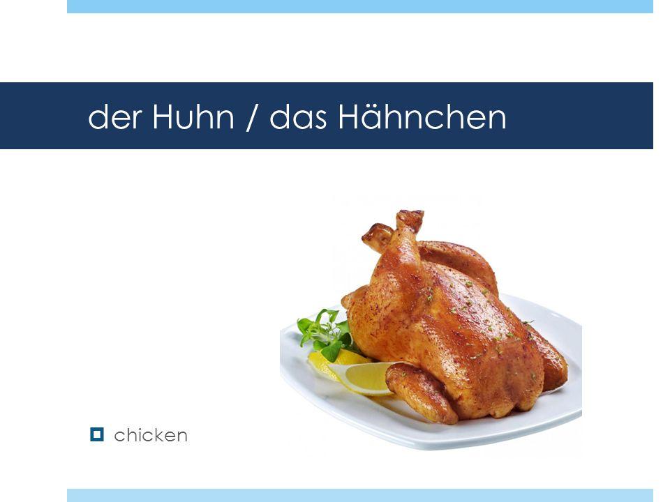 der Huhn / das Hähnchen chicken