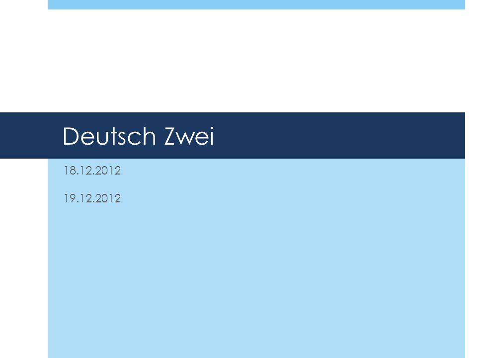 Deutsch Zwei 18.12.2012 19.12.2012