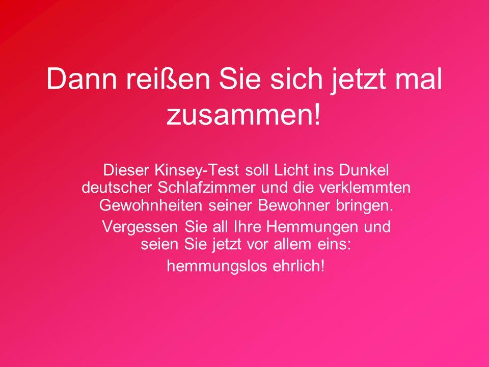 Dann reißen Sie sich jetzt mal zusammen! Dieser Kinsey-Test soll Licht ins Dunkel deutscher Schlafzimmer und die verklemmten Gewohnheiten seiner Bewoh