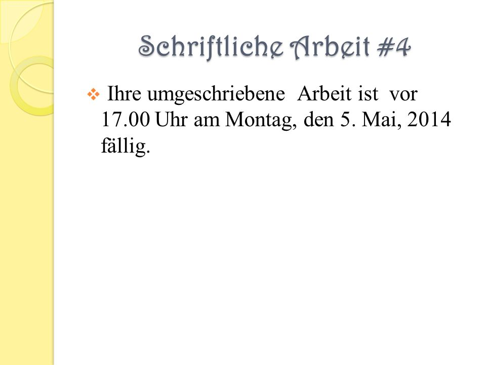 Schriftliche Arbeit #4 Ihre umgeschriebene Arbeit ist vor 17.00 Uhr am Montag, den 5. Mai, 2014 fällig.