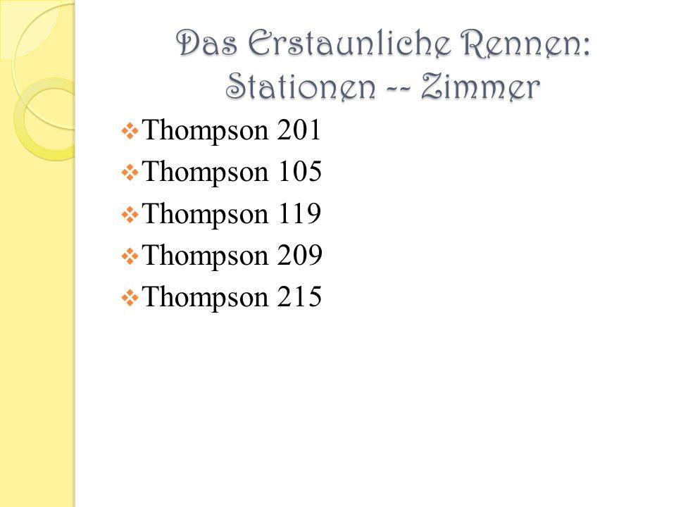 Das Erstaunliche Rennen: Stationen -- Zimmer Thompson 201 Thompson 105 Thompson 119 Thompson 209 Thompson 215