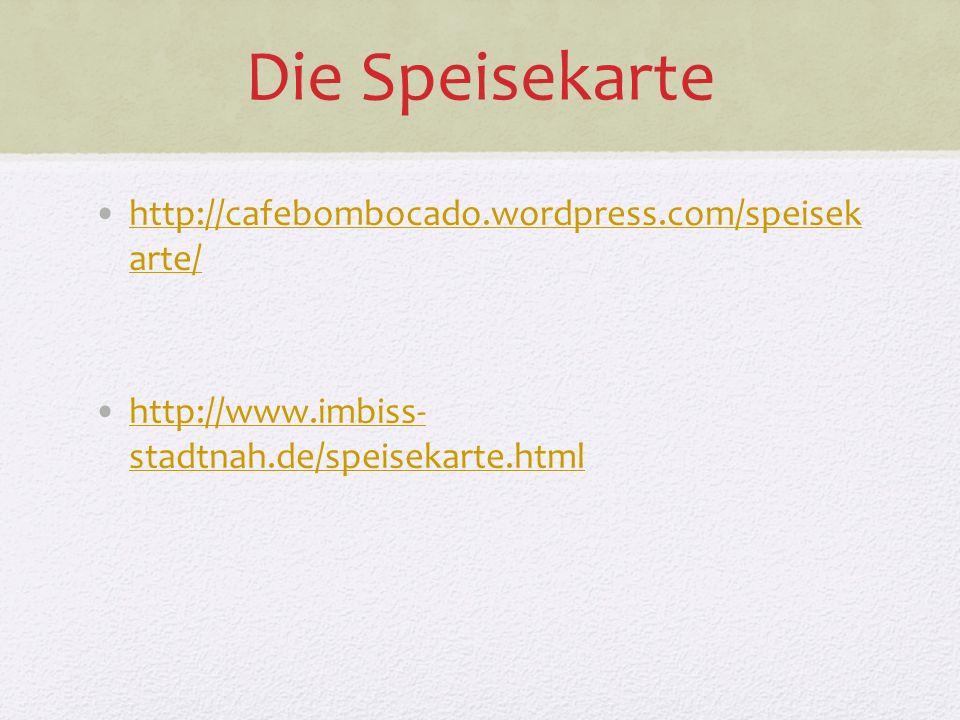 Die Speisekarte http://cafebombocado.wordpress.com/speisek arte/http://cafebombocado.wordpress.com/speisek arte/ http://www.imbiss- stadtnah.de/speisekarte.htmlhttp://www.imbiss- stadtnah.de/speisekarte.html